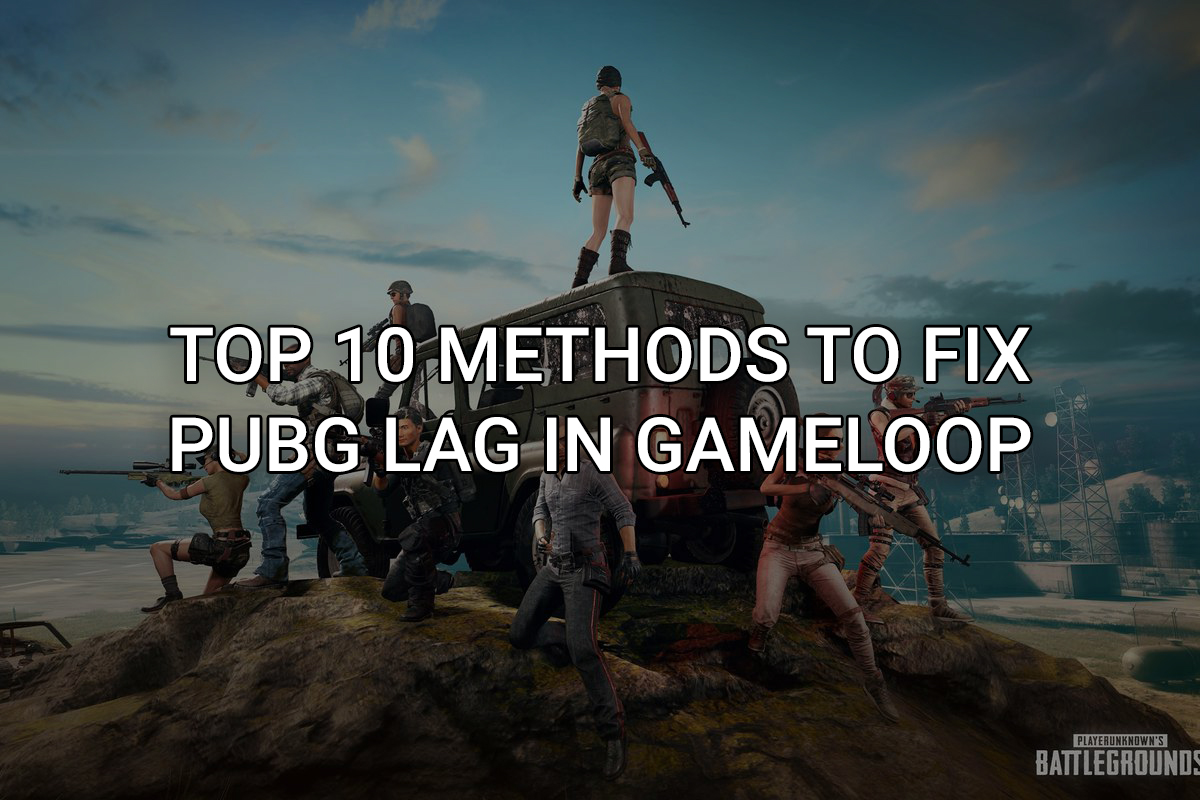 Top 10 Methods to Fix PUBG Lag in Gameloop
