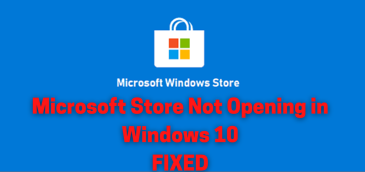 Microsoft Store Not Opening in Windows 10