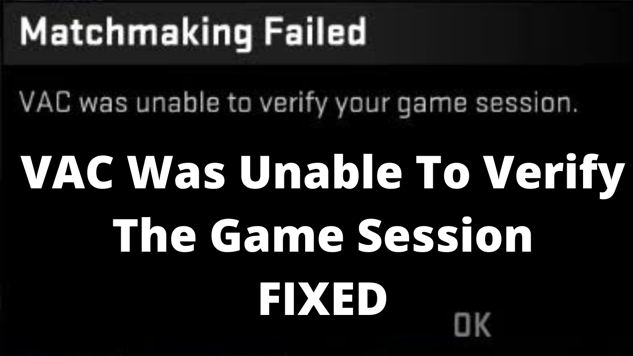 CS:GO Error VAC Was Unable To Verify The Game Session
