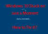 Windows 10 Stuck on Just a Moment