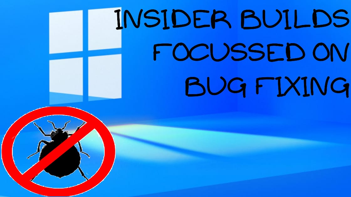 Insider builds focused on bug fixing